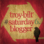 Troy-Bilt Saturday6 blogger